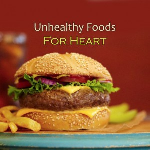 Unhealthy Foods For Your Heart